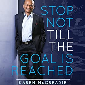 Stop Not Till the Goal Is Reached: The 10 Principles for Fearless Success That Inspired Maha Sinnathamby to Build a City | [Karen McCreadie]