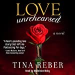 Love Unrehearsed: The Love Series, Book 2 (       UNABRIDGED) by Tina Reber Narrated by Madeleine Maby