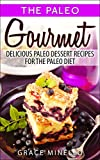 Paleo: Gourmet Delicious Paleo Dessert Recipes for the Paleo Diet (The Paleo Gourmet Book 2)