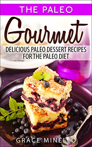 Paleo: Gourmet Delicious Paleo Dessert Recipes for the Paleo Diet by Grace Minello