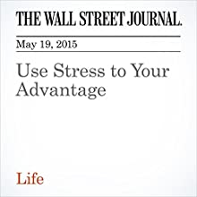 Use Stress to Your Advantage Other by Kelly McGonigal Narrated by Ken Borgers