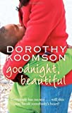 Goodnight, Beautiful: Everybody has secrets ... will this one break somebody's heart? by Koomson, Dorothy (2008) Dorothy Koomson