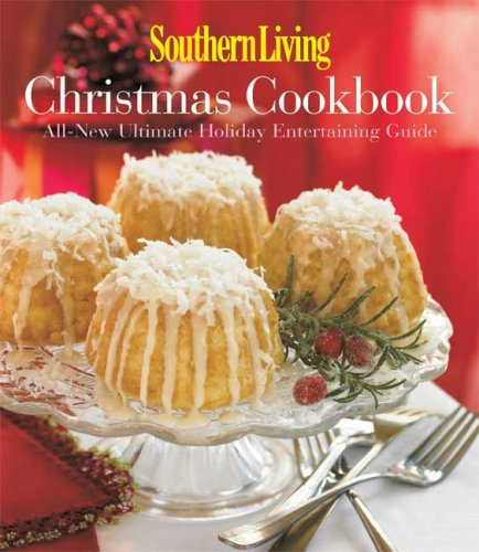 Southern Living Christmas Cookbook: All-New Ultimate Holiday Entertaining Guide, Editors of Southern Living Magazine