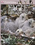 Eagles and Birds of Prey (DK Eyewitness Books) Jemima Parry-Jones