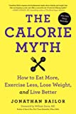 The Calorie Myth: How to Eat More, Exercise Less, Lose Weight, and Live Better