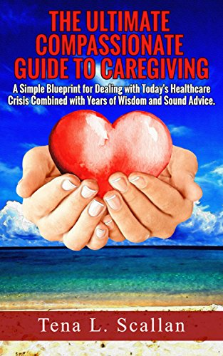 The Ultimate Guide To Compassionate Caregiving by Tena Scallan ebook deal