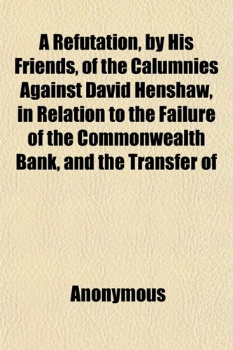 a-refutation-by-his-friends-of-the-calumnies-against-david-henshaw-in-relation-to-the-failure-of-the