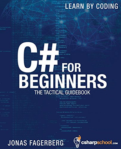 C# For Beginners: The tactical guidebook - Learn CSharp by coding, by Jonas Fagerberg