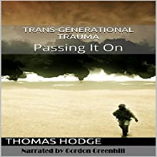 Trans-Generational Trauma: Passing It On (       UNABRIDGED) by Thomas Hodge Narrated by Gordon Greenhill
