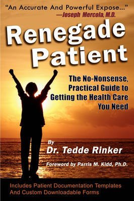 renegade-patient-the-no-nonsense-practical-guide-to-getting-the-health-care-you-need-by-author-tedde