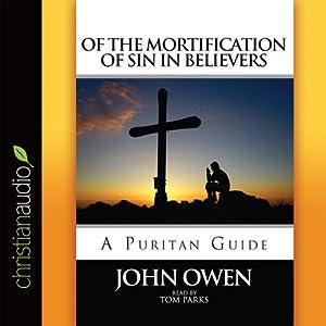 Of the Mortification of Sin in Believers: A Puritan Guide | [John Owen]