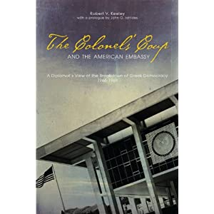 The Colonels&#39; Coup and the American Embassy: A Diplomat&#39;s View of the Breakdown of Democracy in Cold War Greece