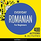 Everyday Romanian for Beginners - 400 Actions & Activities Rede von  Innovative Language Learning Gesprochen von:  RomanianPod101.com
