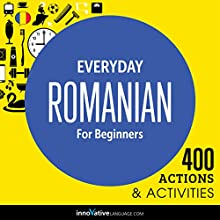 Everyday Romanian for Beginners - 400 Actions & Activities Speech by  Innovative Language Learning Narrated by  Innovative Language Learning