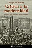 img - for Cr tica a la modernidad: Antolog a de textos antiliberales y contrarrevolucionarios (Spanish Edition) book / textbook / text book