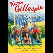 A Dollar Short: The Bottom Dollar Girls Go Hollywood | [Karin Gillespie]