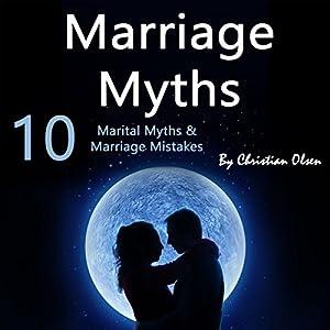 Marriage Myths: 10 Marital Myths and Marriage Mistakes Audiobook
