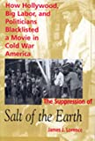 The Suppression of Salt of the Earth: How Hollywood, Big Labor, and Politicians Blacklisted a Movie in the American Cold War (0826320287) by Lorence, James J.