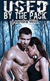 Used By the Pack (BBW Shifter Menage Hardcore Romance)