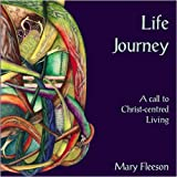 Life Journey: A Call to Christ-Centred Livingby Mary Fleeson