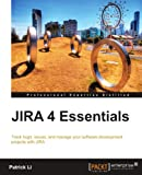 Jira 4 Essentials: Track Bugs, Issues, and Manage Your Software Development Projects With Jira