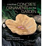 img - for Creative Concrete Ornaments for the Garden: Making Pots, Planters, Birdbaths, Sculpture & More (Paperback) - Common book / textbook / text book