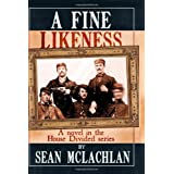 A Fine Likeness: A novel in the House Divided series ~ Sean McLachlan