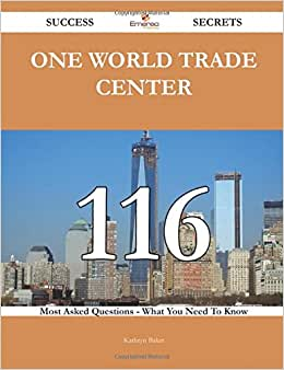 One World Trade Center 116 Success Secrets - 116 Most Asked Questions On One World Trade Center - What You Need To Know