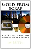 Gold from scrap: A handbook for the global urban miner (Urban survival – Pocket edition) (Volume 1) Picture