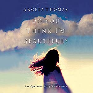 Do You Think I'm Beautiful?: The Question Every Woman Asks | [Angela Thomas]
