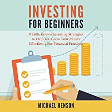 Investing for Beginners: 9 Little Known Investing Strategies to Help You Grow Your Money Effortlessly for Financial Freedom (       UNABRIDGED) by Michael Henson Narrated by John Edmondson