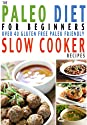 The Paleo Diet For Beginners Slow Cooker Recipe Book: Over 40 Gluten Free Everyday Essential Slow Cooker Paleo Recipes For Beginners or How To Get Started ... Diet (Kitchen Collection On Kindle)