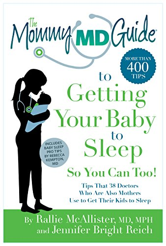 The Mommy MD Guide to Getting Your Baby to SleepB01LXYKJCG by Rallie McAllister MD MPH