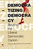 Image of Democratizing Democracy: Beyond the Liberal Democratic Canon (Reinventing Social Emancipation)