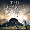 BoneMan's Daughters (       UNABRIDGED) by Ted Dekker Narrated by Robert Petkoff