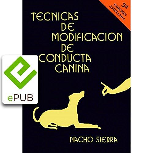 Técnicas de Modificación de Conducta Canina: 5ª EDICIÓN