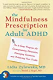 img - for The Mindfulness Prescription for Adult ADHD: An 8-Step Program for Strengthening Attention, Managing Emotions, and Achieving Your Goals book / textbook / text book
