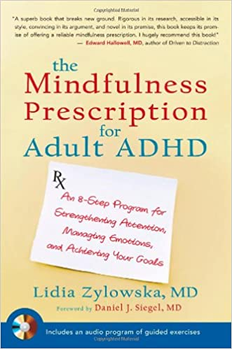 The Mindfulness Prescription for Adult ADHD: An 8-Step Program for Strengthening Attention, Managing Emotions, and Achieving Your Goals written by Lidia Zylowska