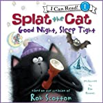 Splat the Cat: Good Night, Sleep Tight (       UNABRIDGED) by Rob Scotton Narrated by Dan Bittner