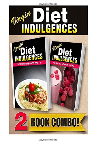 Your Favorite Food Part 1 And Virgin Diet Vitamix Recipes: 2 Book Combo (Virgin Diet Indulgences) front-396459
