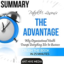 Patrick M. Lencioni's The Advantage: Why Organizational Health Trumps Everything Else in Business Summary Audiobook by  Ant Hive Media Narrated by Kevin Theis