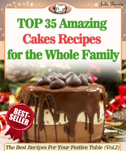 Top 35 Amazing Cakes Recipes for the Whole Family (The Best Recipes For Your Festive Table Book 2) by Julie Brown