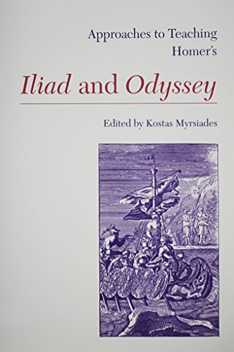 Approaches to Teaching Homer's Iliad and Odyssey (Approaches to Teaching World Literature, 13)