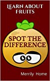 Spot the difference - Learn about fruits: (Seek and Find Books for Preschoolers) (Find the Difference Puzzle Books)