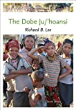 img - for The Dobe Ju/'Hoansi (Case Studies in Cultural Anthropology) 4th (fourth) Edition by Lee, Richard B. published by Cengage Learning (2012) book / textbook / text book