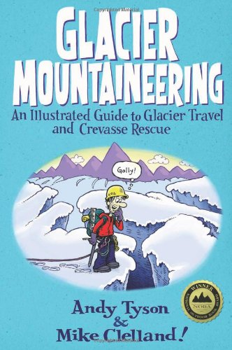 Glacier Mountaineering: An Illustrated Guide to Glacier...