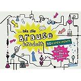 ... bis die Brause brodelt: 50 Experimente für Küche, Bad & Kinderzimmer