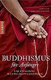 Buddhismus f�r Anf�nger: Eine Einf�hrung in die Philosophie und Praxis