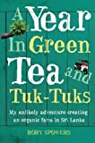 img - for A Year in Green Tea and Tuk-Tuks: My unlikely adventure creating an eco farm in Sri Lanka by Rory Spowers (2-Apr-2010) Paperback book / textbook / text book