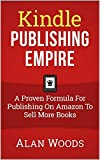 Kindle Publishing Empire: A Proven Formula For Publishing On Amazon To Sell More Books
